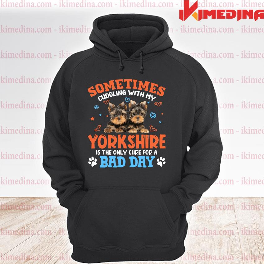 Official sometimes cuddling with my yorkshire is the only cure for a bad day s premium hoodie
