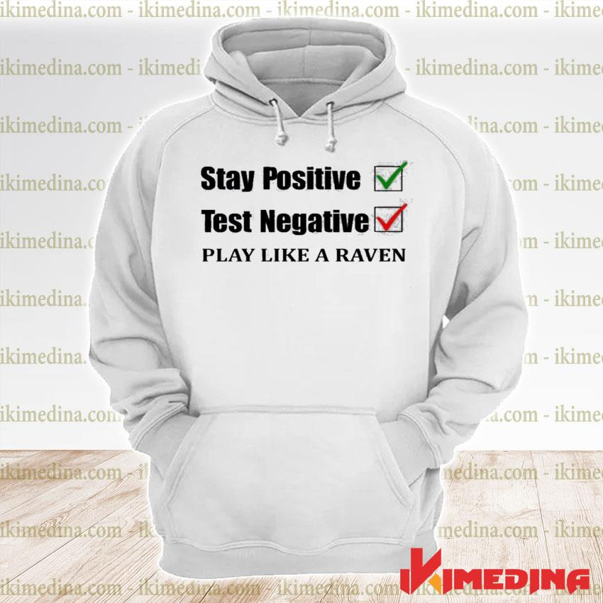 Official stay positive test negative play like a raven s premium hoodie