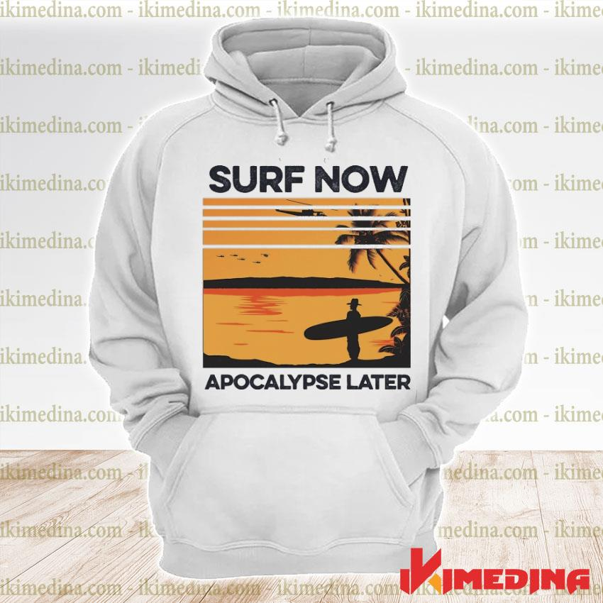 Official surf now apocalypse later s premium hoodie