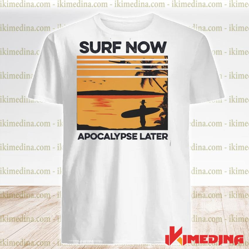 Official surf now apocalypse later shirt