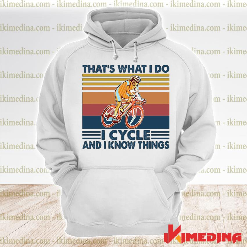 Official that's what i do i cycle and i know things vintage s premium hoodie
