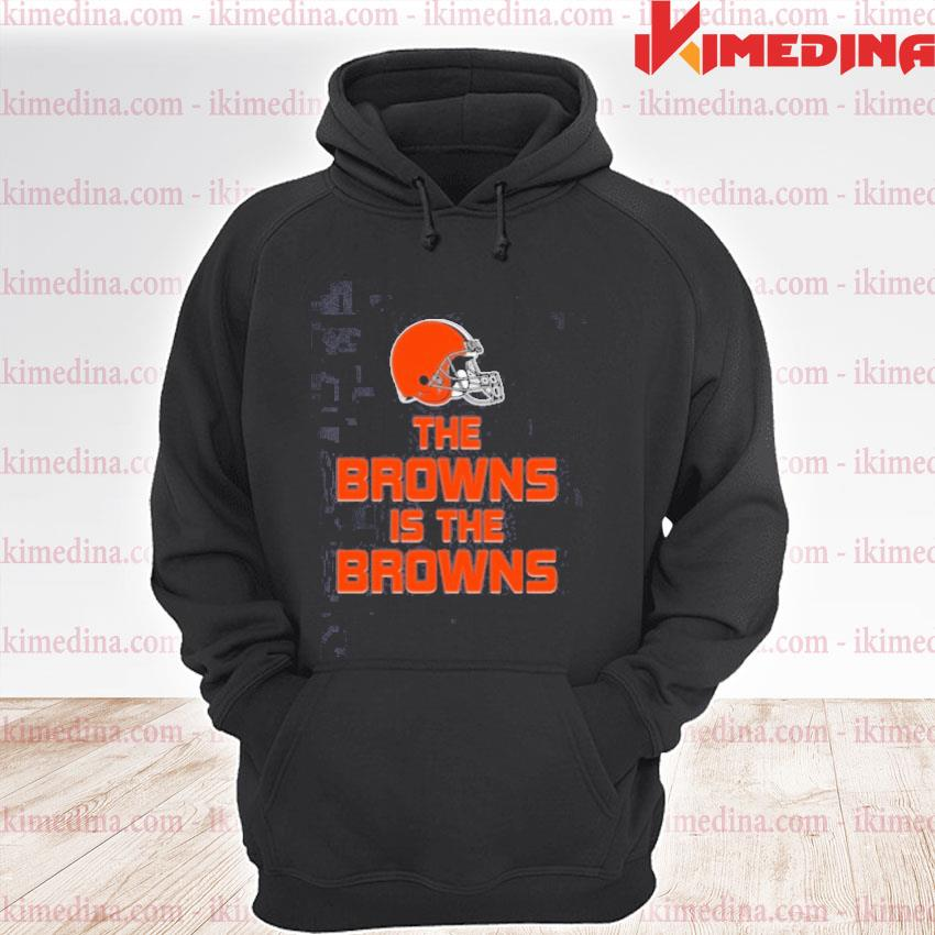 Official the browns is the browns tee s premium hoodie