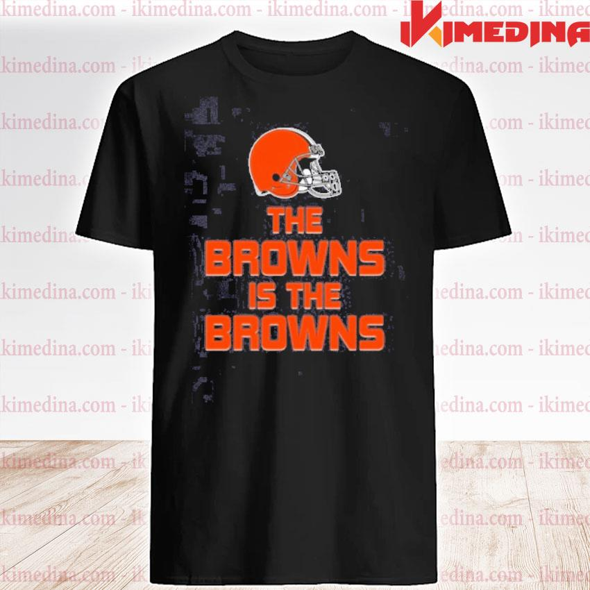 Official the browns is the browns tee shirt