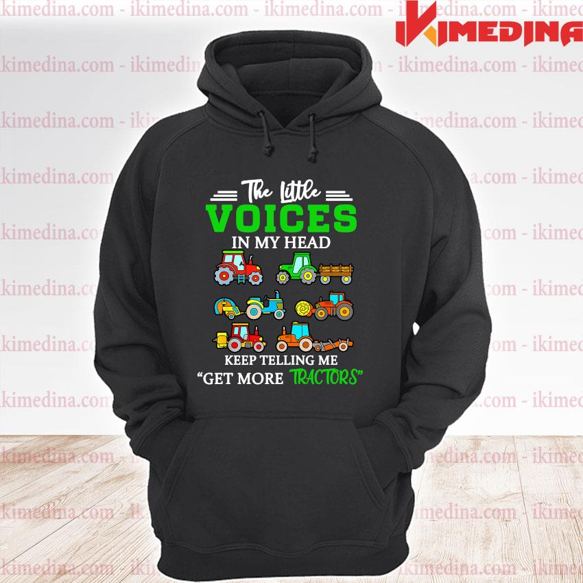 Official the little voices in my head keep telling me get more tractors s premium hoodie