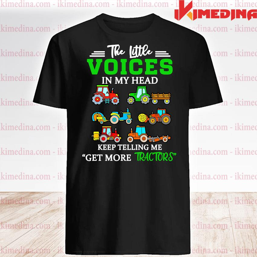 Official the little voices in my head keep telling me get more tractors shirt