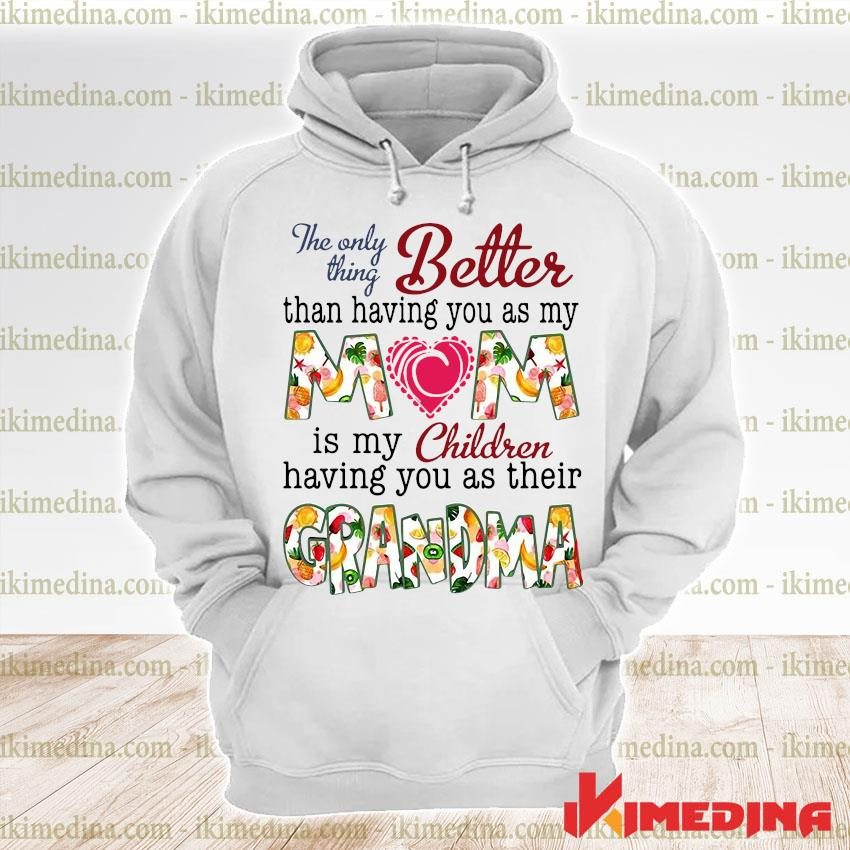 Official the only thing better than having you as my mom is my children s premium hoodie
