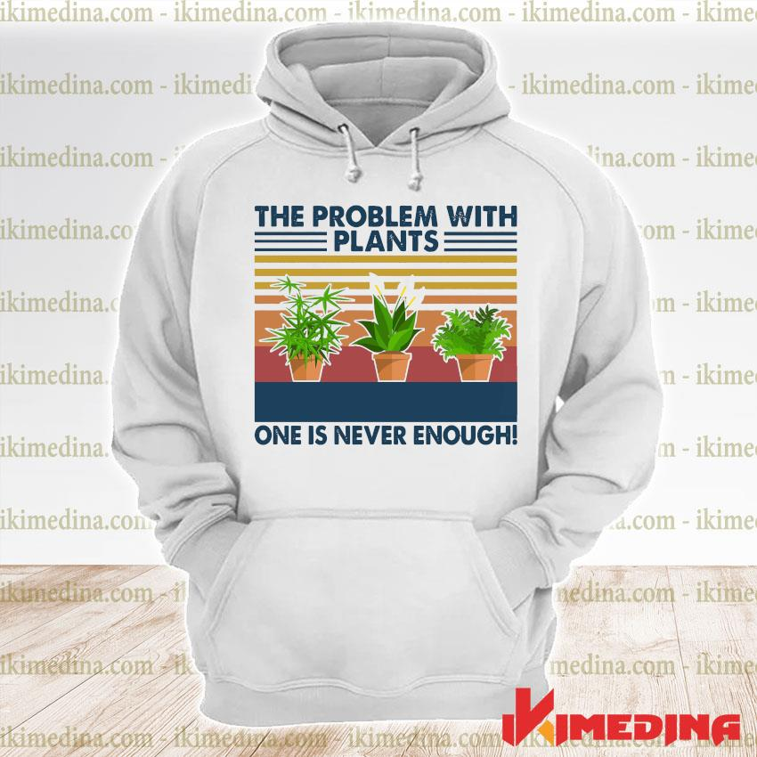 Official the problems with plants one is never enough vintage retro s premium hoodie