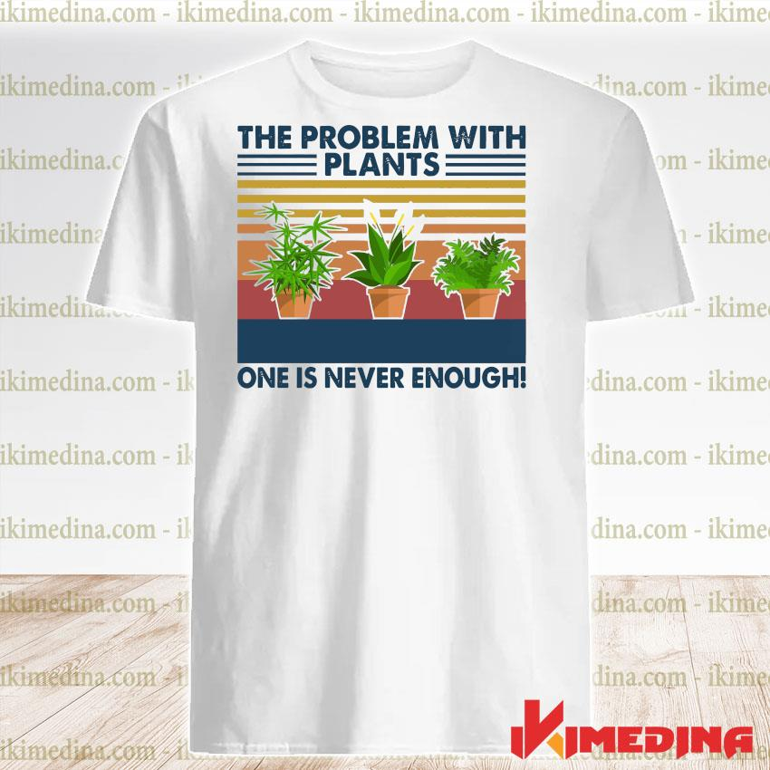 Official the problems with plants one is never enough vintage retro shirt