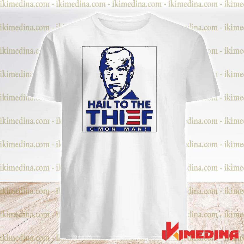 Official trump hail to the thief c'mon man shirt