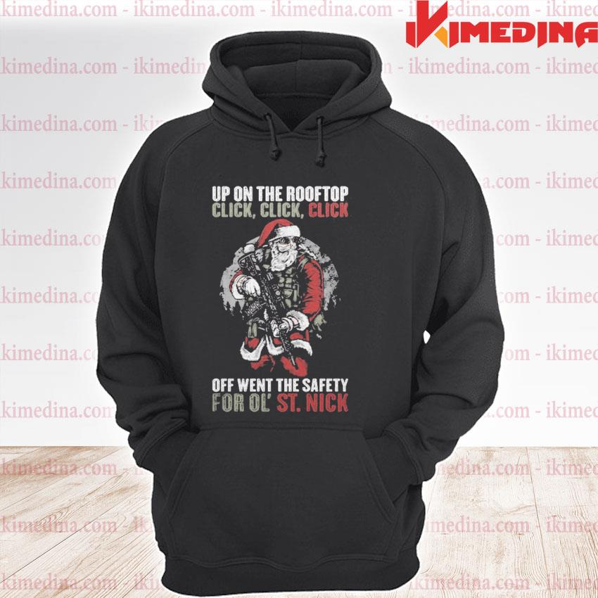 Official up on the rooftop click click click off went the safety for ol' st nick s premium hoodie