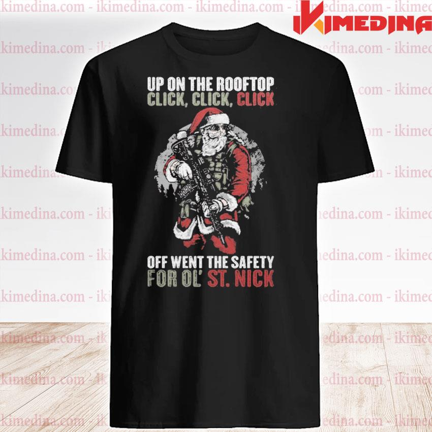 Official up on the rooftop click click click off went the safety for ol' st nick shirt