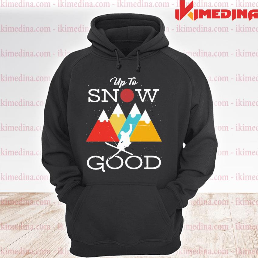 Official up to snow good s premium hoodie