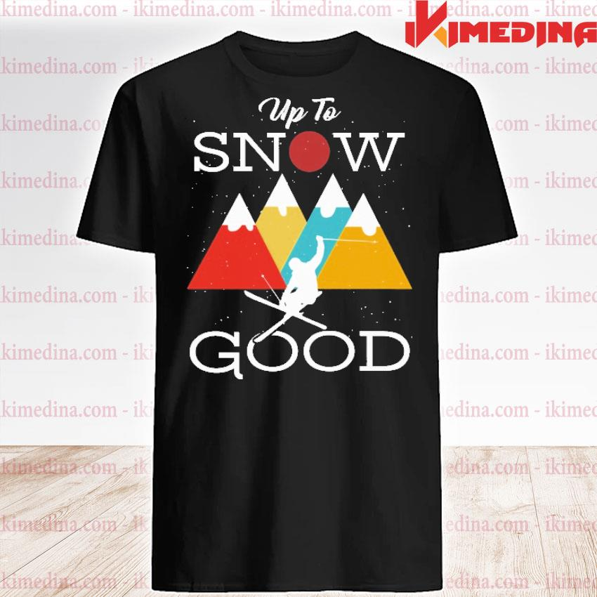 Official up to snow good shirt
