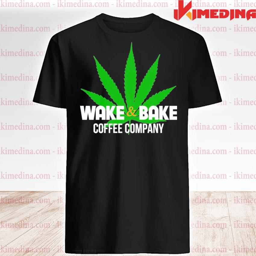 Official wake and bake coffee company weed shirt