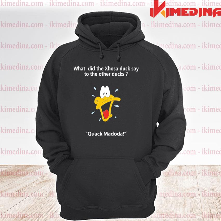 Official what did the xhosa duck say to the other ducks quack madodal s premium hoodie