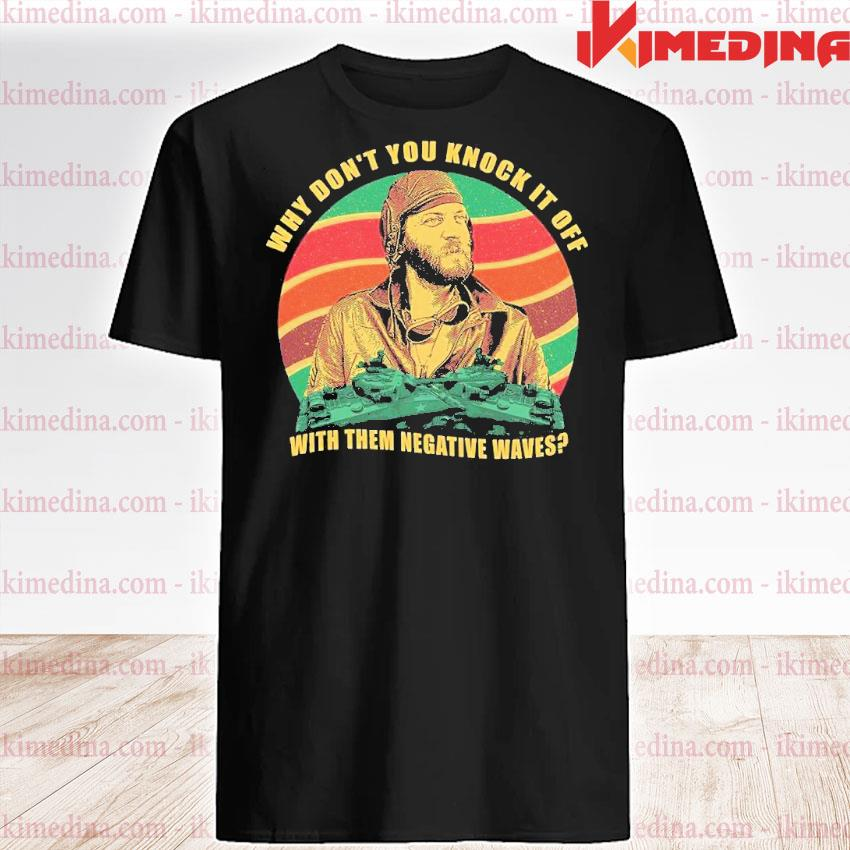 Official why don't you knock it of with them negative waves shirt