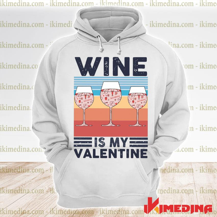 Official wine is my valentine vintage s premium hoodie