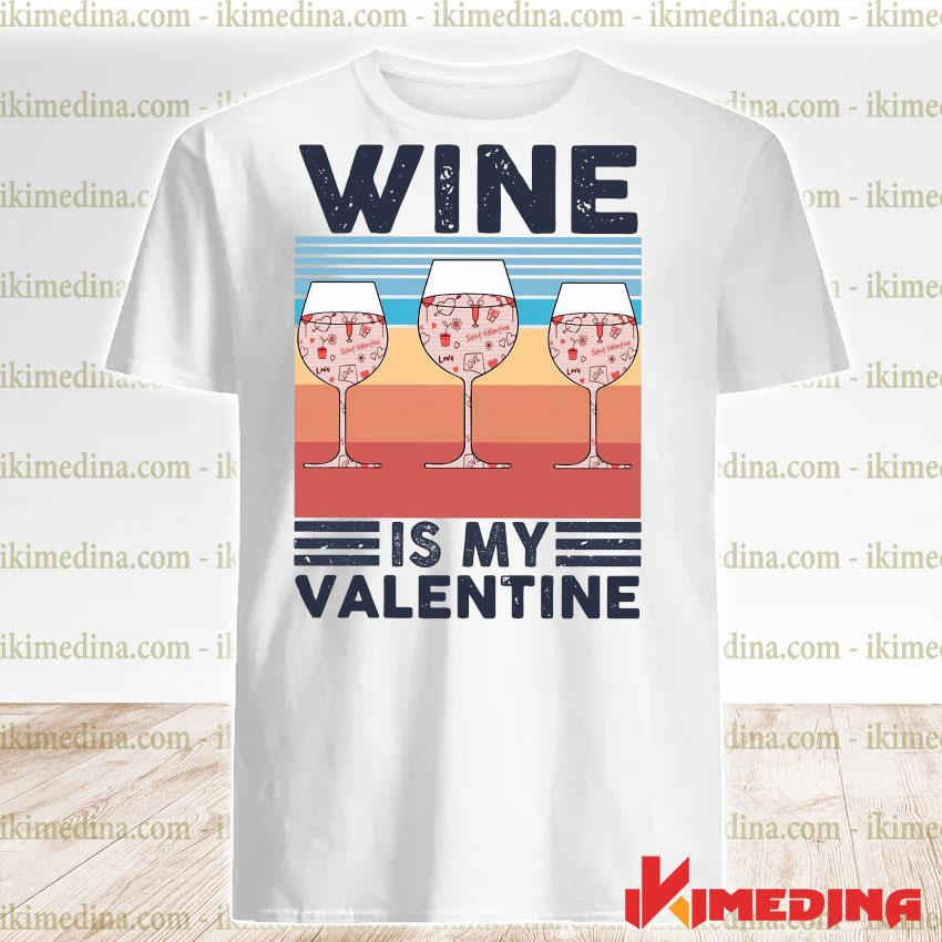 Official wine is my valentine vintage shirt