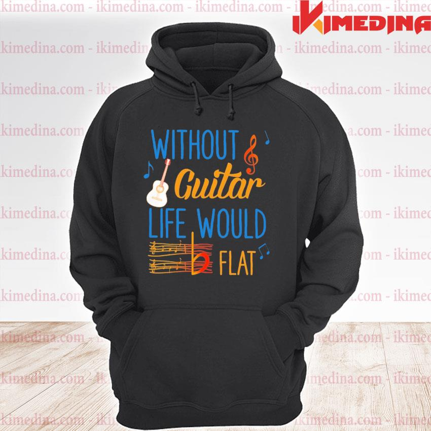 Official without guitar life would be flat ceramic s premium hoodie