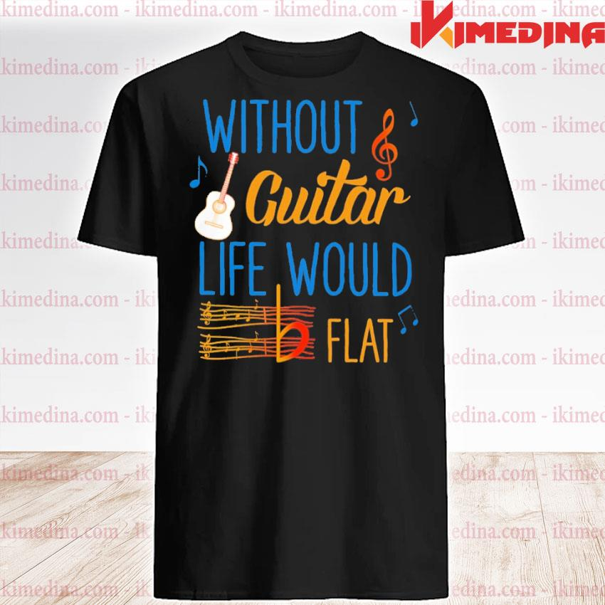 Official without guitar life would be flat ceramic shirt