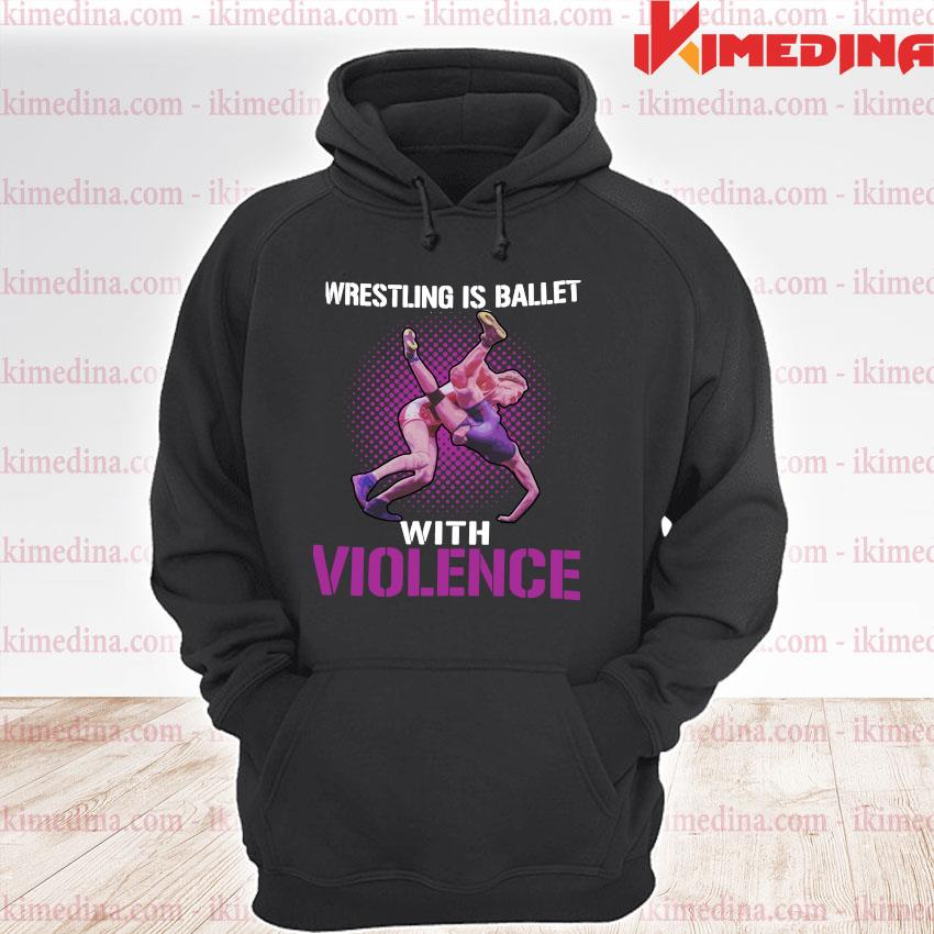 Official wrestling is ballet with violence s premium hoodie
