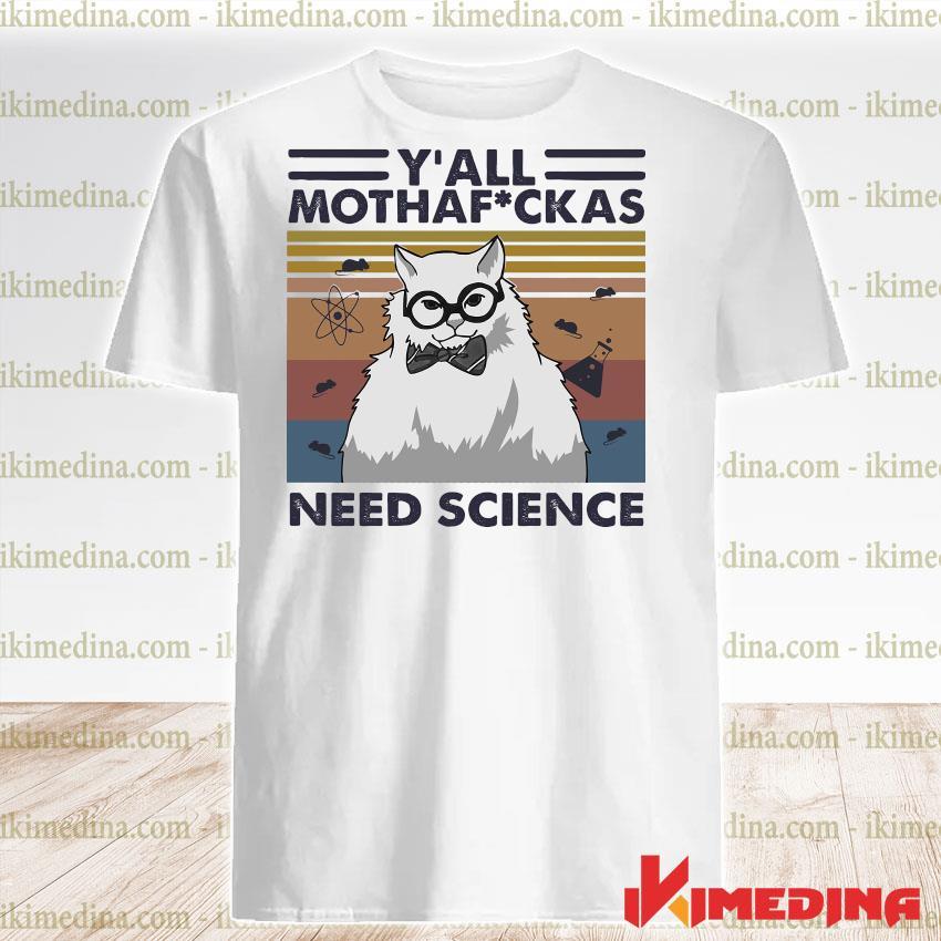Official y'all mothafuckas need science vintage shirt
