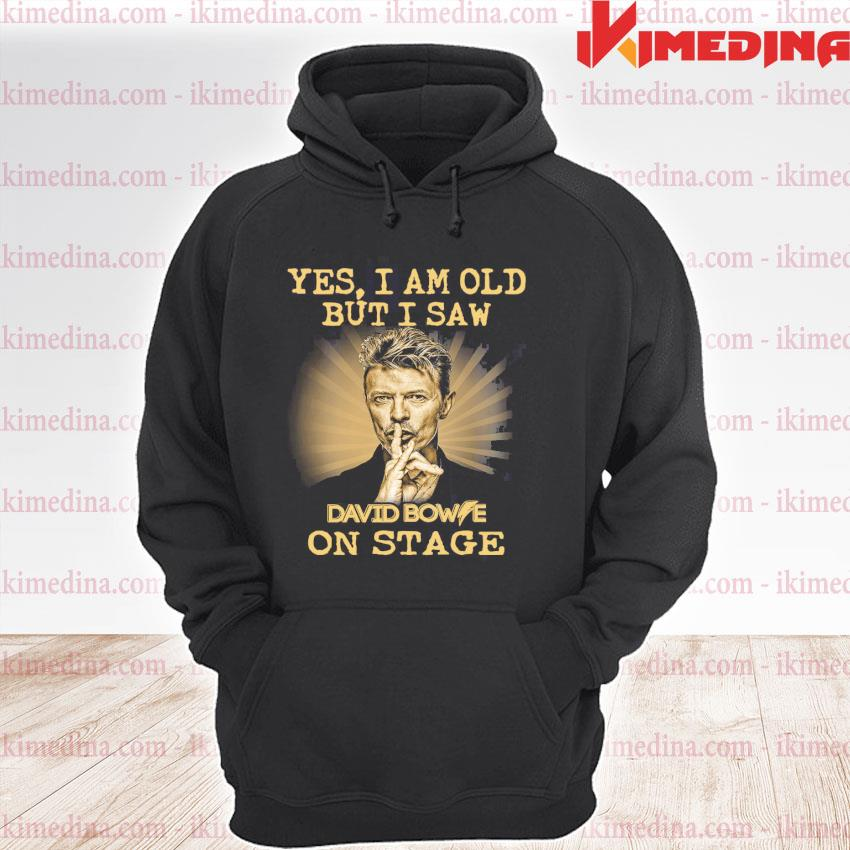 Official yes i am old but i saw david bowie on stage s premium hoodie