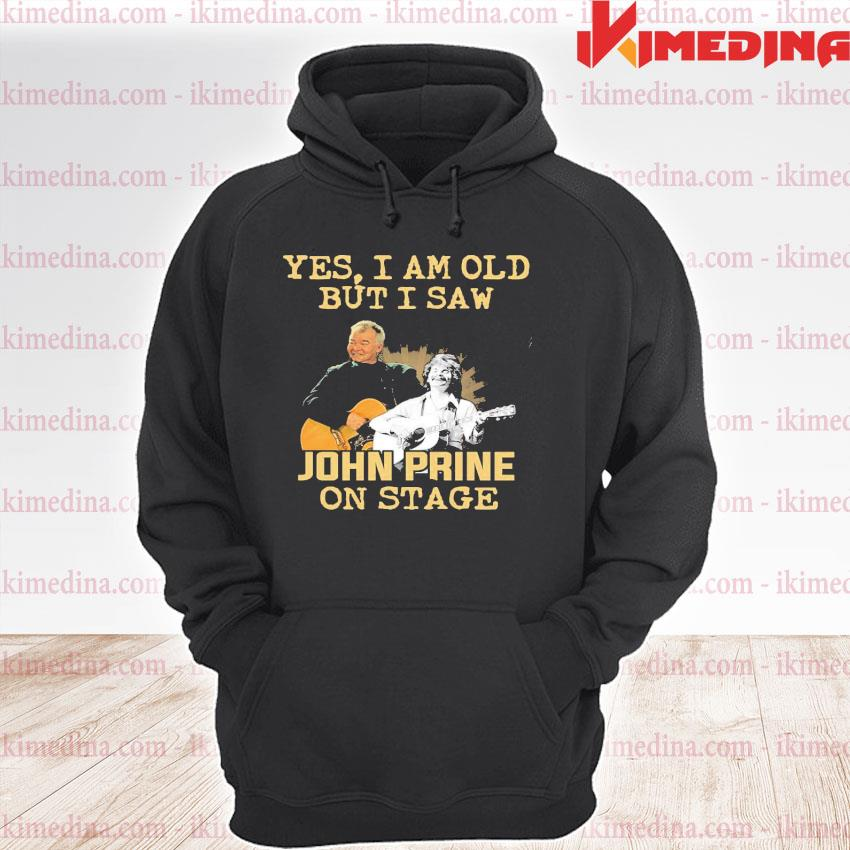 Official yes i am old but i saw john prine on stage s premium hoodie