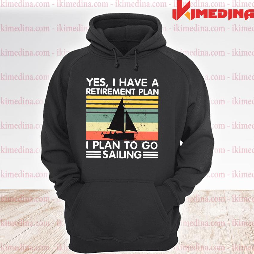 Official yes i have a retirement plan i plan to go sailing vintage s premium hoodie