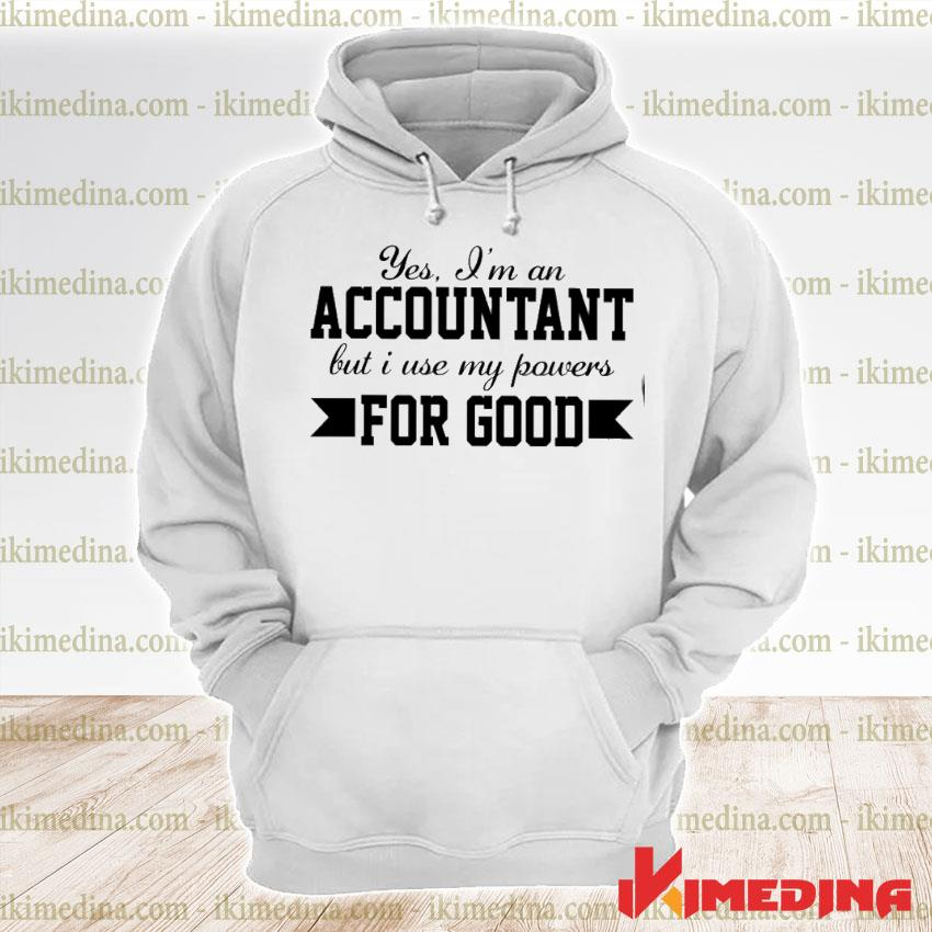 Official yes i'm an accountant but i use my powers for good s premium hoodie