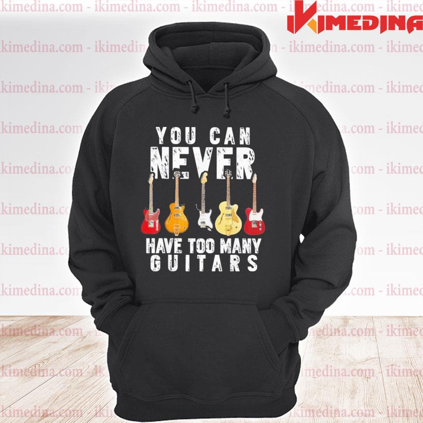 Official you can never have too many guitars s premium hoodie
