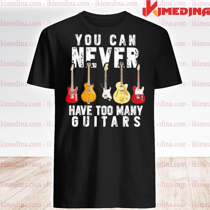 Official you can never have too many guitars shirt