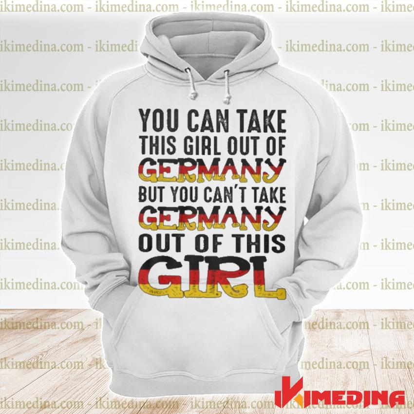 Official you can take this girl out of germany but you can't take germany out of this girl s premium hoodie